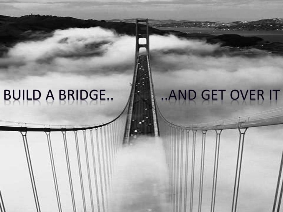 build-a-bridge-and-get-over-it